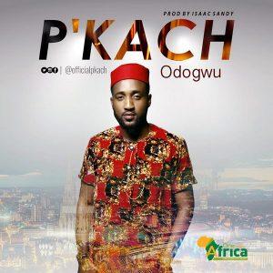 AUDIO: P'kach – Odogwu   @officialpkach