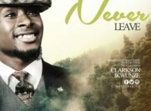 Clarkson Ikwunze – Never Leave