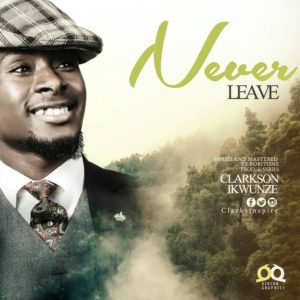 Clarkson Ikwunze – Never Leave