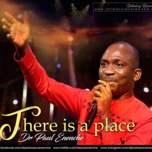Dr. Paul Eneche – There Is A Place