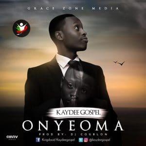 Kaydeegospel - Onyeoma ( Good One)
