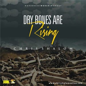 Chris Shalom – Dry Bones Are Rising