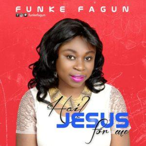 Free Download Funke Fagun – Hail Jesus For Me (2017).