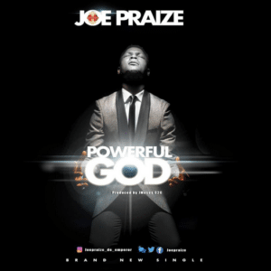 Joe Praize – Powerful God