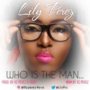 Lily Perez – Who Is The Man