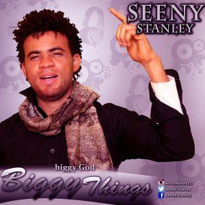 Seeny Stanley – Biggy Things