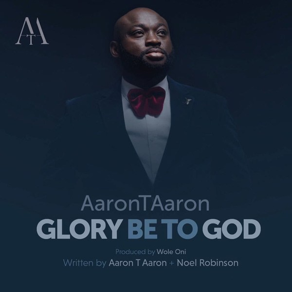 Free mp3 Download Aaron T Aaron – Glory Be To God 2017