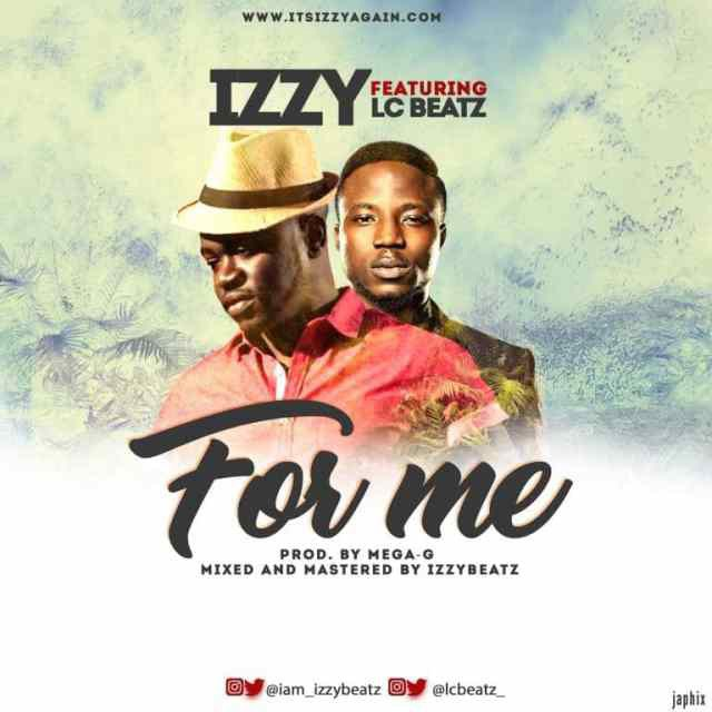 Izzy – For Me (Ft. LC Beatz)