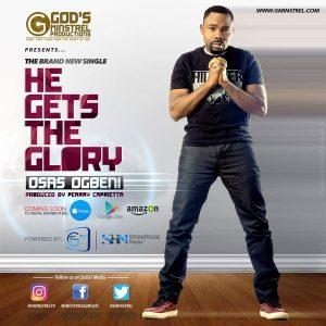 Osas Ogbeni – He Gets The Glory