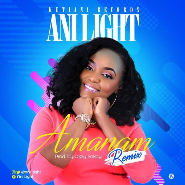 Audio: Ani Light – Amanam (Remix)