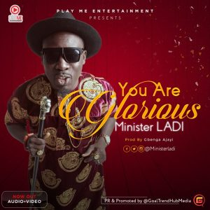 AUDIO: Minister Ladi – You Are Glorious
