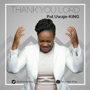 Pat Uwaje King Thank You Lord