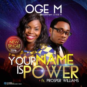Free Download Oge M Ft. Prosper Williams – Your Name Is Power (2017).