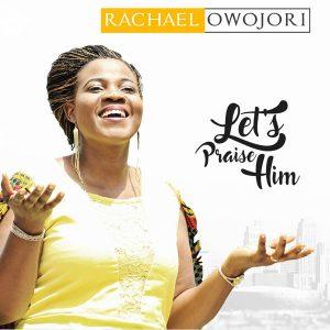 Rachael Owojori – Let's Praise Him