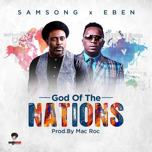 Free Mp3 Download AUDIO: Samsong – God Of The Nations (Ft. Eben)