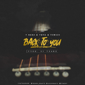 """Free Mp3 Download TBabz Collaborates With Yoyo & Tiwezi in """"Back To You"""" 2017"""