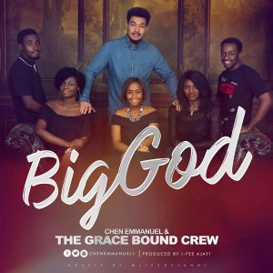 Free Mp3 Download Chen Emmanuel & The Grace Bound Crew – Big God 2017
