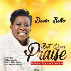 Free Download Derin Bello – But Your Praise (2017).