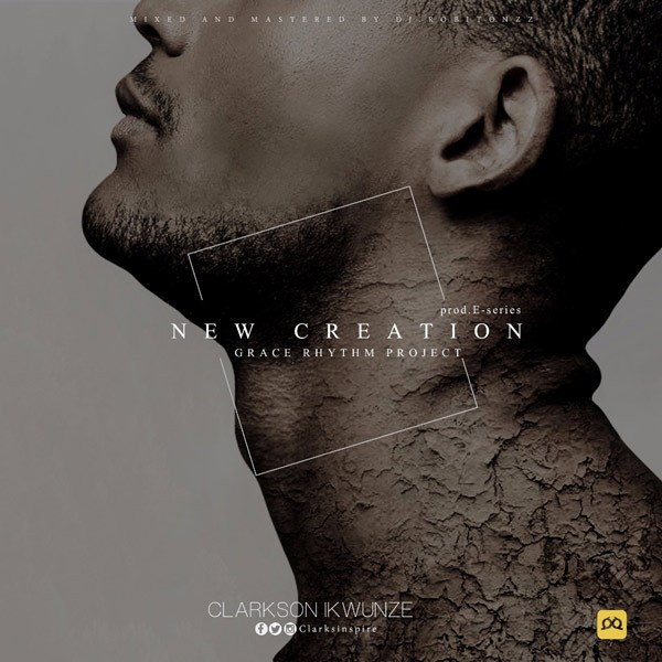 Clarkson Ikwunze – New Creation