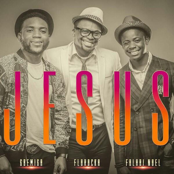 Free Mp3 Florocka – Jesus (feat. Gbemiga & Folabi Nuel) 2017