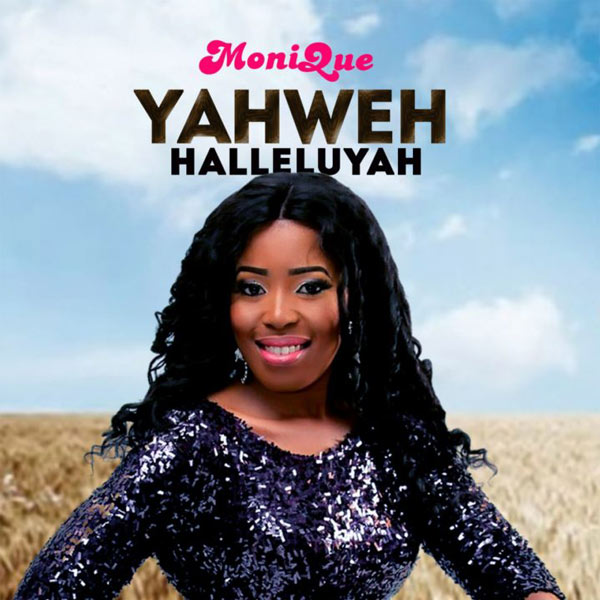 Free Mp3 Download AUDIO: Monique – Yahweh Halleluyah 2017