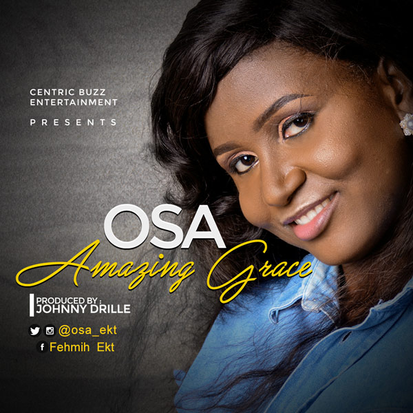 Free Mp3 Download Osa – Amazing Grace (Prod by Johnny Drille) 2017