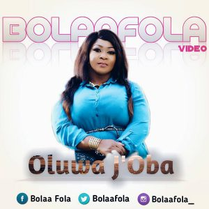VIDEO: Bolaafola – Oluwa J'oba