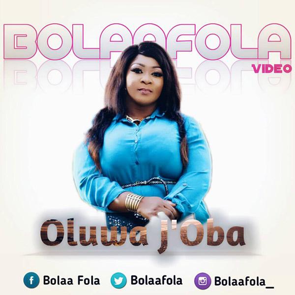 VIDEO: Bolaafola – Oluwa J'oba