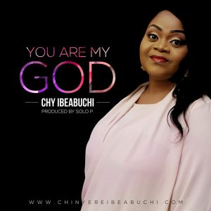 Chy Ibeabuchi – You Are My God