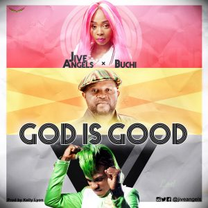 Free mp3 Download Jive Angels – God Is Good (ft Buchi) 2017