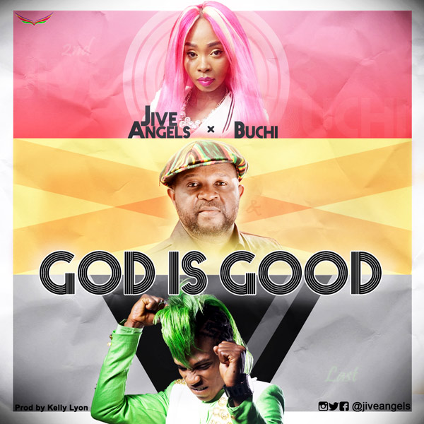 Free mp3 Download Jive Angels – God Is Good (ft Buchi) 2017