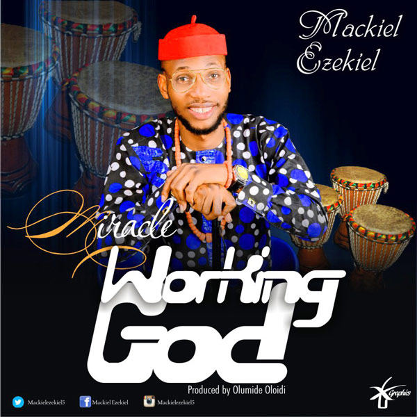 Mackiel Ezekiel – Miracle Working God