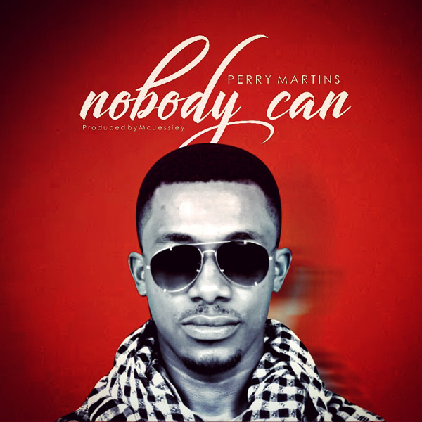 Perry Martins – Nobody can