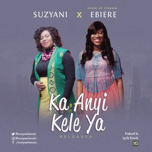 "Free Mp3 Download Suzyani – ""Ka Anyi Kele Ya""(Reloaded) Featuring Ebierem2017"