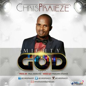 Chris Praieze – Mighty God