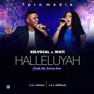 KELVOCAL – HALLELUYAH FT. WATI