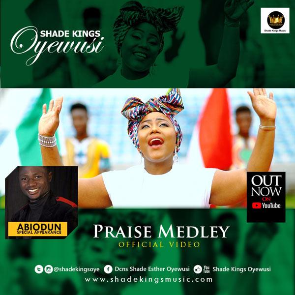 VIDEO: SHADE KINGS OYEWUSI – PRAISE MEDLEY