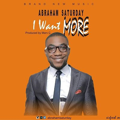 Abraham Saturday I Want More Mp3
