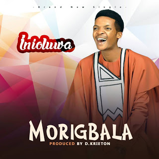 Inioluwa New Single - Morigbala Mp3