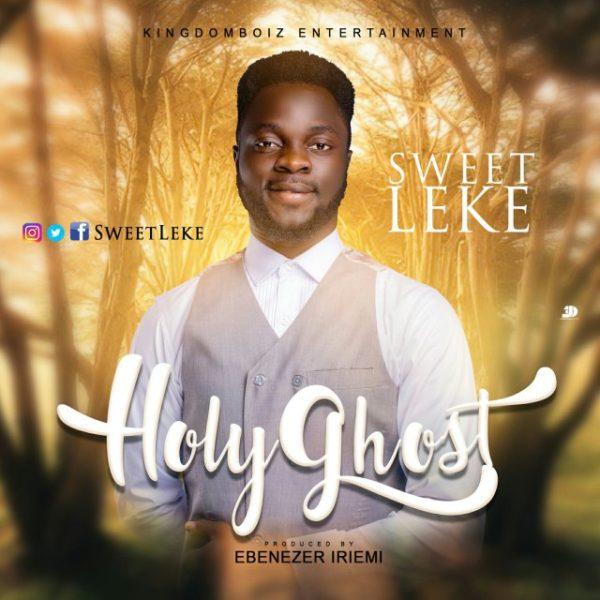[Audio + Lyrics] Sweetleke – Holy Ghost   @Sweetleke