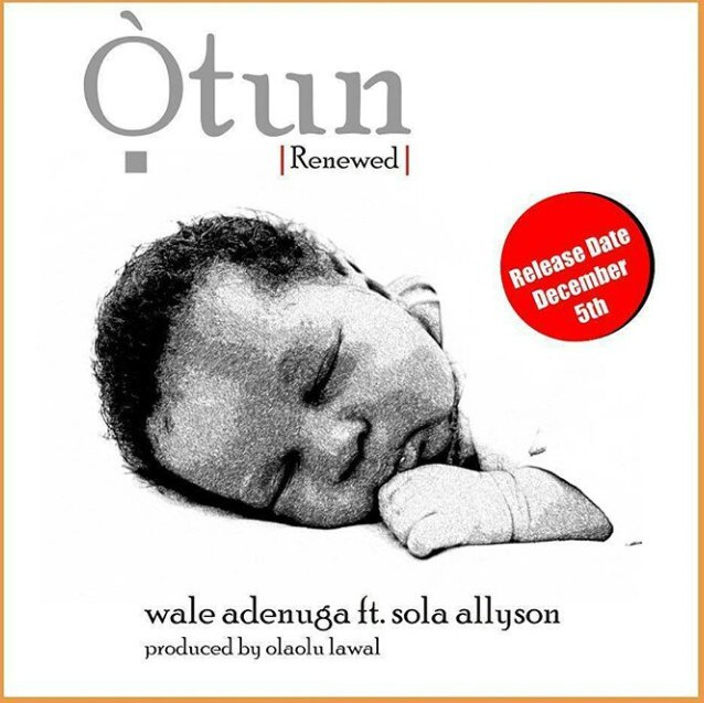 Wale Adenuga Ft. Sola Allyson – Otun (Renewed)