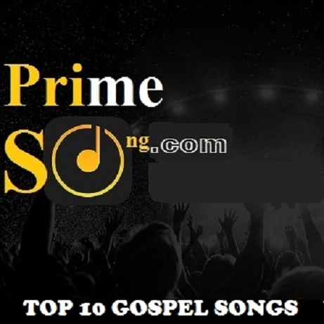 Checkout primesong.com top 10 most download gospel songs for January 2018