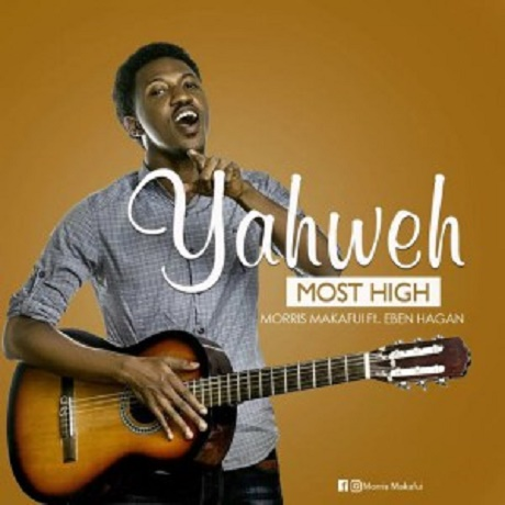 Download Music: Yahweh Most High by Morris Makafui Featuring Eben Hagan