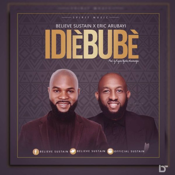 Download Music: Idiebube mp3 +lyrics by Believe Sustain & Eric Arubayi