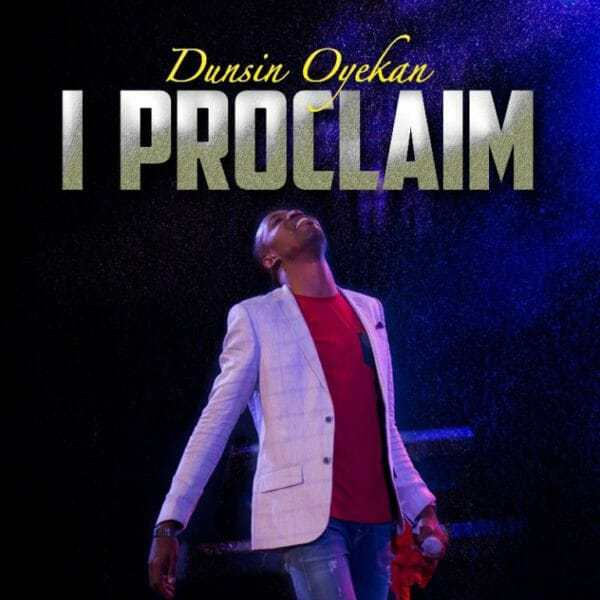 Download Music: I Proclaim Mp3 +Video by Dunsin Oyekan