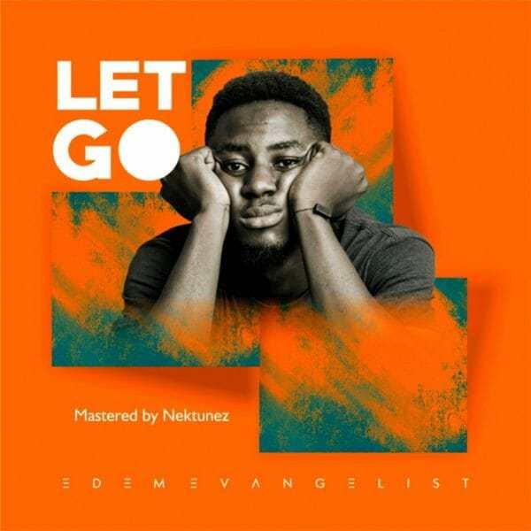 Download Music: Let Go Mp3 by Edem Evangelist
