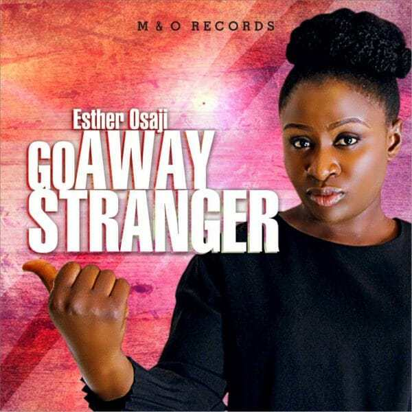 Download Music: Go Away Stranger Mp3 by Esther Osaji