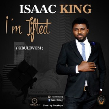 Download Music: I'm Lifted Mp3 by Isaac King
