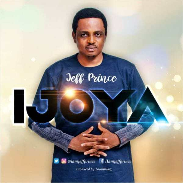 Download Music:  Ijoya Mp3 by Jeff Prince
