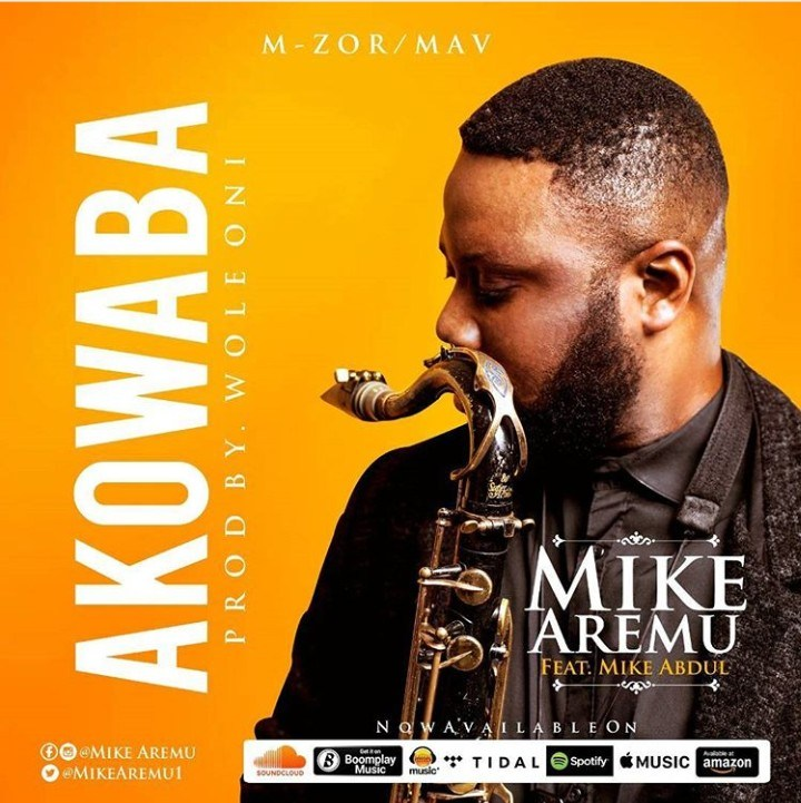 Download Music: Akowaba Mp3 +lyrics by Mike Aremu Ft. Mike Abdul